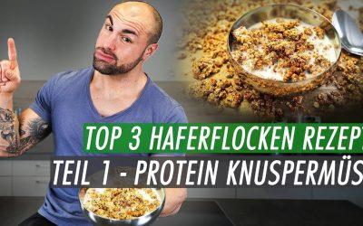 Top 3 Haferflocken Rezepte – Protein Knuspermüsli | Fitness Müsli